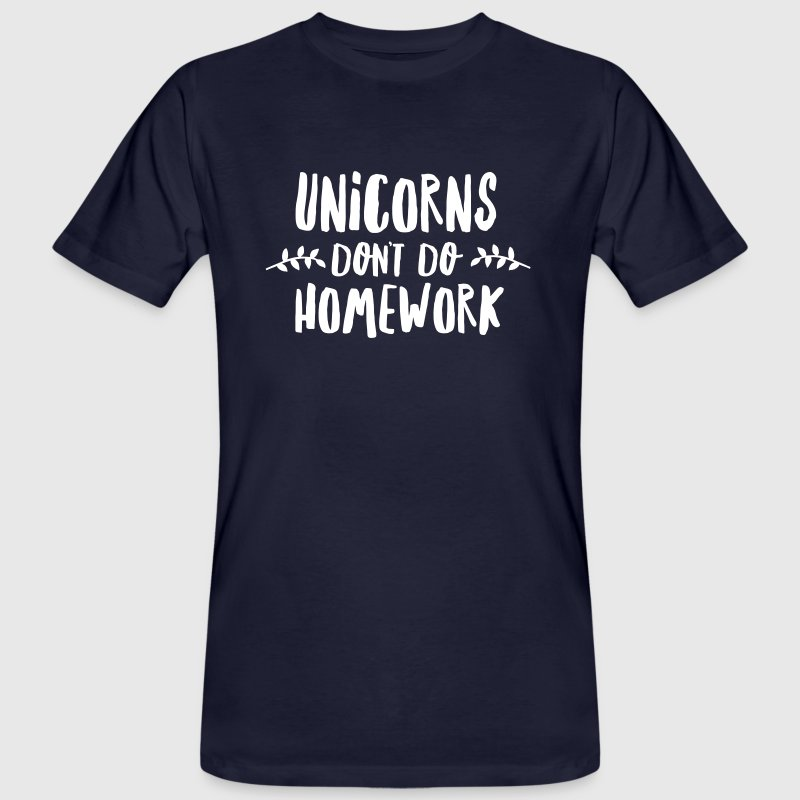 Unicorns Don\'t Do Homework - Camiseta ecológica hombre
