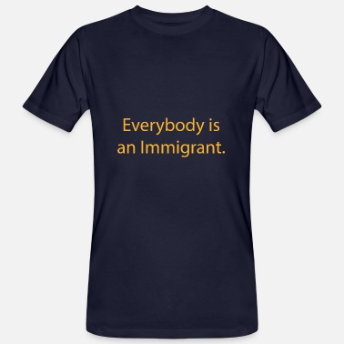 Socialist Immigrant refugee everyone is an immigrant - Men's Organic T-Shirt