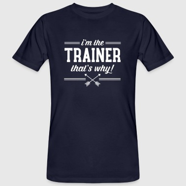 I\'m The Trainer - That\'s Why! - Men's Organic T-Shirt