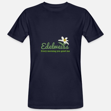 Edelweiss Klettern Edelweiss Edelweiss Every Morning You Greet Me - Männer Bio-T-Shirt