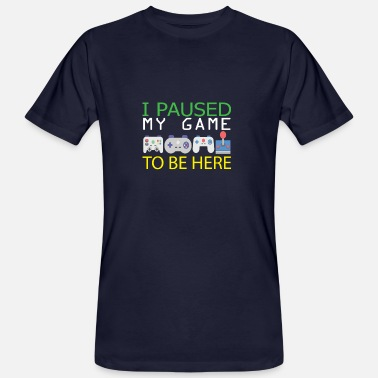 Game I Paused My Game To Be here | Zocker Spielen WOW - Mannen Bio-T-shirt