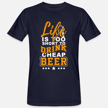 Cheap Beer Life is too short for cheap beer - Men's Organic T-Shirt