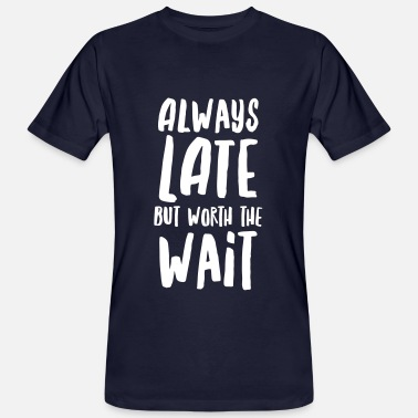 Late Always Late But Worth The Wait - Men's Organic T-Shirt