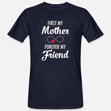 My First First My Mother - Forever My Friend - Organic mænd