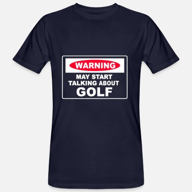 Instrut Warning May Start Talking About Golf - Men's Organic T-Shirt