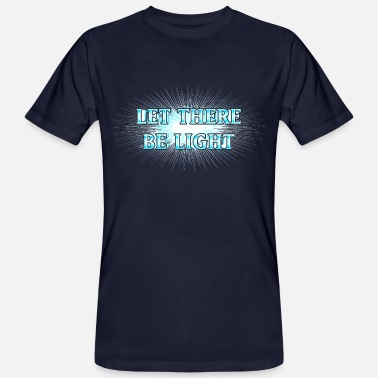 Spirituality Peace Light Let There Be Light! Es werde Licht! - Männer Bio T-Shirt