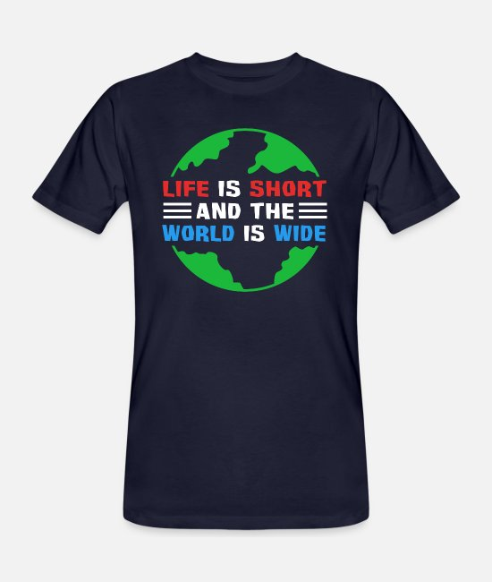 Gift T-Shirts - Life is Short and the World is Wide - Männer Bio T-Shirt Navy