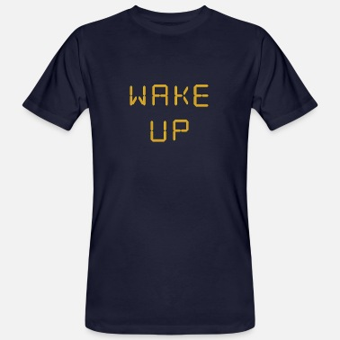 Wake Up Wake up - Men's Organic T-Shirt