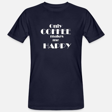 Only Coffe makes me Happy - Männer Bio T-Shirt