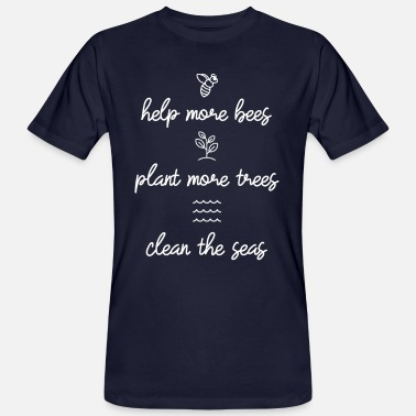 Save The Bees Help More Bees Plant More Trees Clean The Seas - Männer Bio T-Shirt