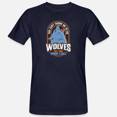 You Cant Throw Me To The Wolves Cute The Wolves They Come When I Call Wolf Pack - Men's Organic T-Shirt