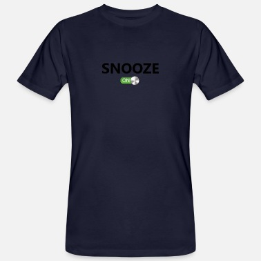 Snooze Snooze On - Männer Bio T-Shirt