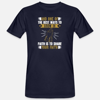 Teilen And one of the best ways to grow in faith... - Männer Bio T-Shirt