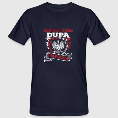 You Bet Your Sweet Dupa Im Polish - Männer Bio-T-Shirt