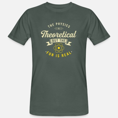 Theoretical Physics The Physics Is Theoretical, But The Fun Is Real - Men's Organic T-Shirt