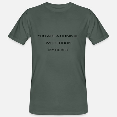 Criminal you are a criminal who shook my heart - Men's Organic T-Shirt