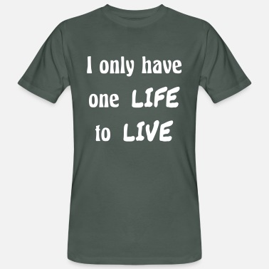 One Life Live It I only have one life to live - Men's Organic T-Shirt
