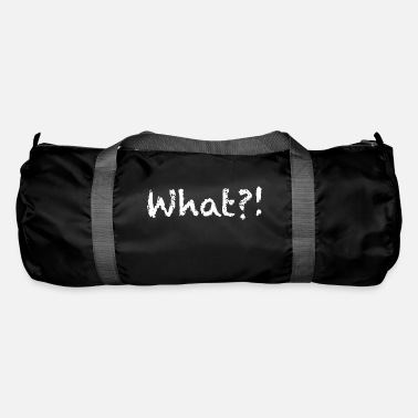 What What ?! - Duffle Bag