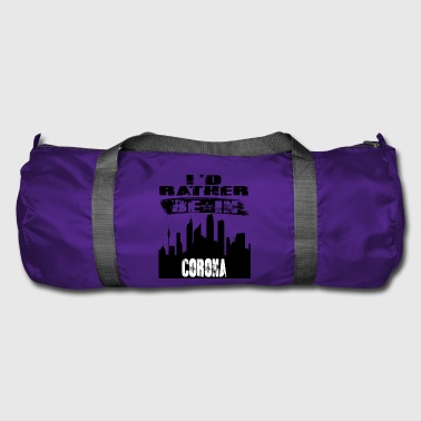 Corona Gift Id rather be in Corona - Duffel Bag