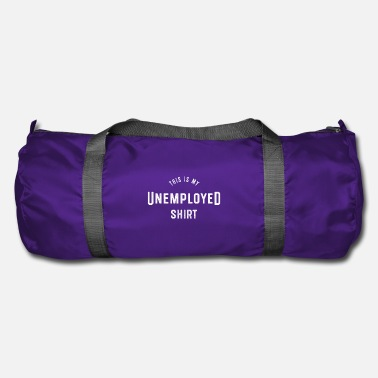 Unemployed This is my unemployed shirt Unemployed - Duffel Bag