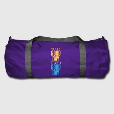 Good Day It's a good day to have a good day - Duffel Bag