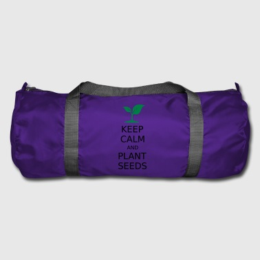 Keep calm and plant seeds - Duffel Bag