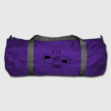 It's a dog thing - Duffel Bag