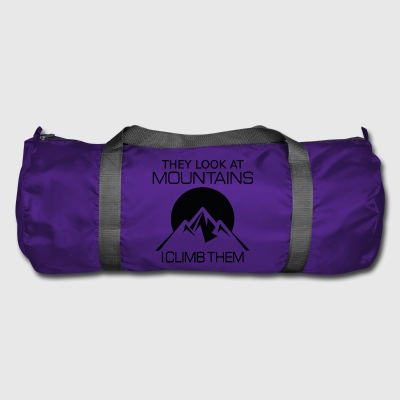 They look at mountains - I climb them - Duffel Bag