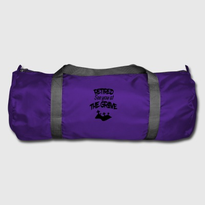 Retired see you at the grave - Duffel Bag