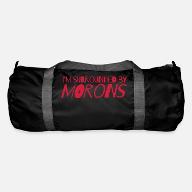 Moron I'm surrounded by morons - Duffle Bag