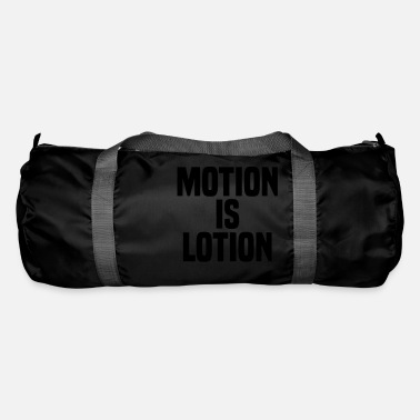 Motion Motion is lotion - Duffle Bag