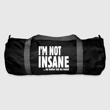 I am not insane ... my mother had me tested - Sac de sport