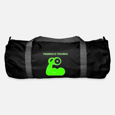 Training Training is training - Duffle Bag
