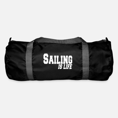 Sailing sailing is life - Duffle Bag