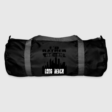 Gift Id rather be in Long Beach - Duffel Bag