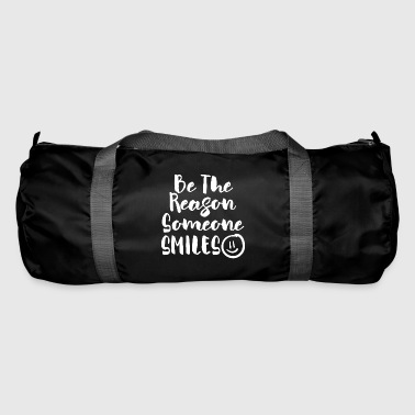 Reason Be the reason someone smiles - Be The Reason - Duffel Bag