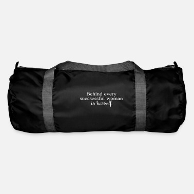 Woman Behind every successful woman is herself - Duffle Bag
