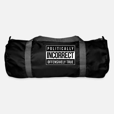 Incorrect Politically Incorrect - Duffle Bag