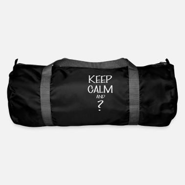 Keep Calm Keep calm - Keep calm And ? - Duffle Bag