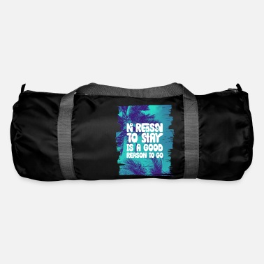 Reason No Reason To Stay Is A Good Reason To Go - Duffle Bag