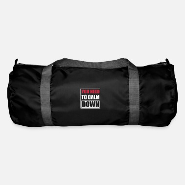 Calm The Fuck Down You Need To Calm Down - You need to calm down - Duffle Bag
