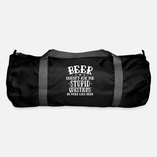 Alcohol Bags & Backpacks - beer stupid questions be more like beer - Duffle Bag black