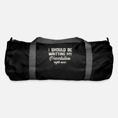 Dissertation I Should Be Writing Dissertation Student Doctorate - Duffle Bag