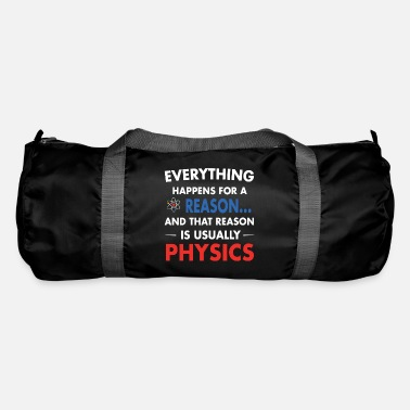 Reason everything happens for a reason and that reason is - Duffle Bag