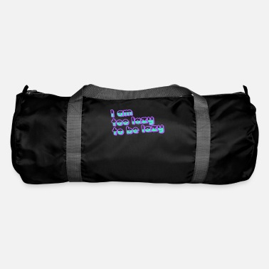 Lazy too lazy to be lazy - Duffle Bag