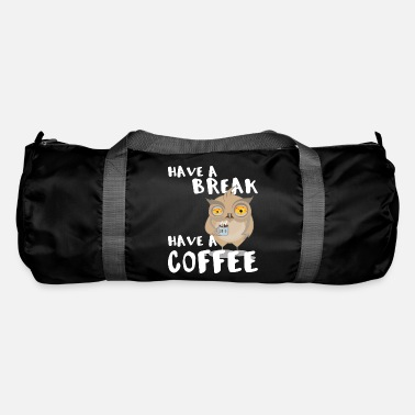 Have have a break have a coffee - Duffle Bag
