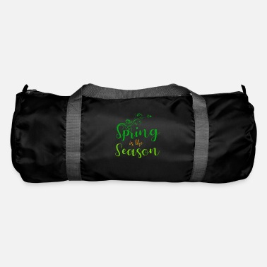 Season Spring is the season - spring is the season - Duffle Bag