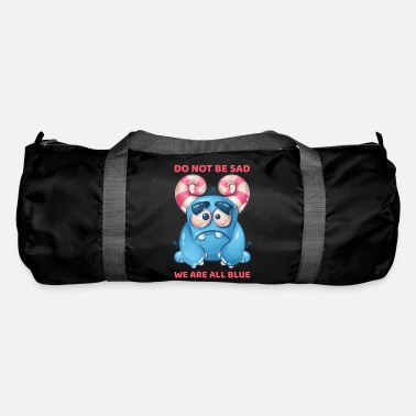 Don't be sad because we are all blue. - Duffle Bag