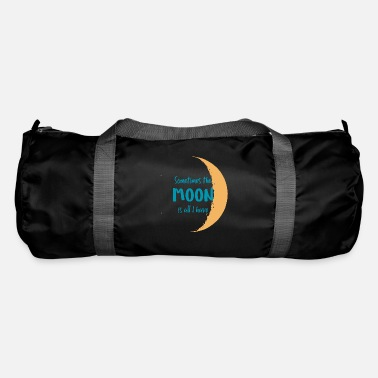 Sometimes The Moon Is All I Have - Duffle Bag