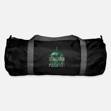 Part Be part of the solution not part of the pollution - Duffle Bag
